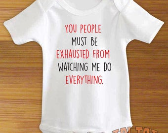 You People Must Be Exhausted From Watching Me Do Everything Baby Bodysuit or Toddler Shirt