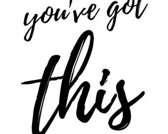 "Print: Inspirational Quote ~"" You've Got This"" in Black & White"