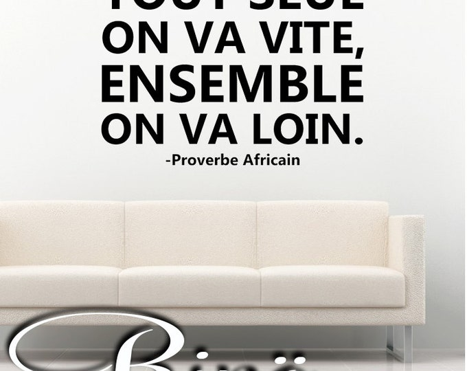French Wall Decal african proverbs Vinyl sticker Français home decor, french quote, poetry quote tout seul on va vite ensemble on va loin