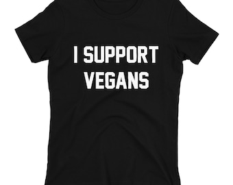 I Support Vegans Shirt,Vegans Shirt,Support Shirts,Protest Shirts,Trendy T-Shirts,Hipster Shirts,Animal Lover,Do not eat meat,Proud Vegan