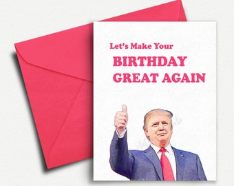 Donald Trump, Funny Birthday Card, Birthday Gift, Boyfriend, 30th Birthday, Friend, Best Friend, 40th, Funny Greeting Card, 20th, 50th, 21st