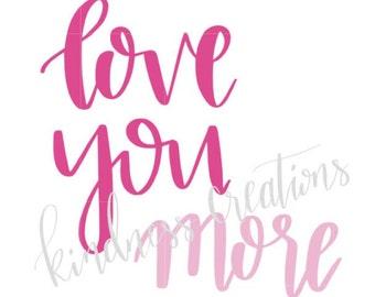Love You More, 5x7, Digital Download