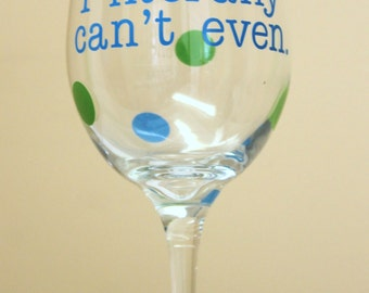 I literally can't even funny wine glass pint beer mug