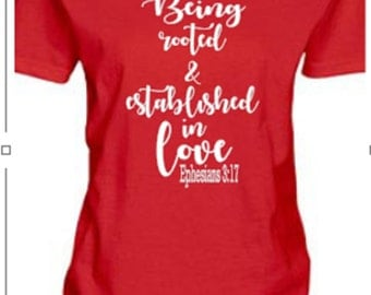 Being Rooted & Established in Love T shirt, Bible Verse T shirt, Ladies Bible Quote Shirt, Bible Verse T shirt, Ephesians