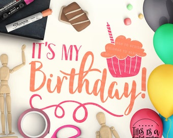 Birthday Girl svg, It's My Birthday svg, Birthday SVG, Happy Birthday svg, Cupcake svg, eps, dxf, png Cut Files for Silhouette  for Cricut