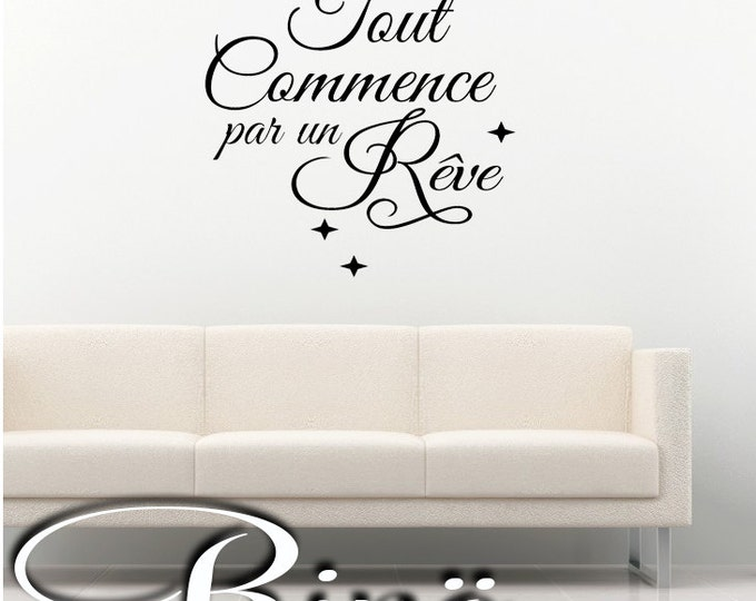 French Wall Decal Vinyl sticker Français home decor, french quote, poetry quote Dream Tout commence par un rêve
