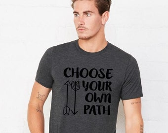 Choose Your Own Path Follow Your Arrow Do What Makes You Happy Path Tshirt Lifestyle Tshirt Be Yourself Choose You Arrow Tshirt