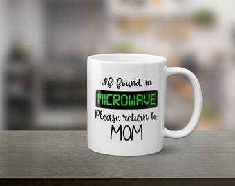 If found in microwave -Funny Microwave Mug -Funny Mom Mug -Mother's Day Gift -Gift for Mom -Return Mom Mug -Gift -Mug -Coffe Mug -Mom Mug