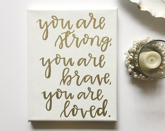You are Strong, You are Brave, You are Loved Canvas Art Print |Motivational Inspirational Encouragement Quote Home Office Nursery Wall Decor