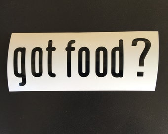 got food? Decal Vinyl Sticker Car Window Laptop