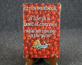 If Life Is A Bowl Of Cherries What Am I Doing In The Pits Erma Bombeck C. 1978