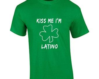 Kiss Me I'm Latino T Shirt St. Patrick's Day Funny Humor Shirt St. Paddy's Day T Shirt