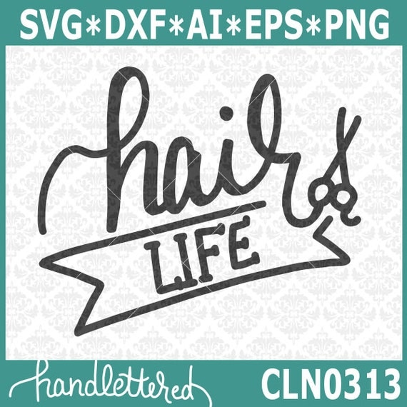 CLN0313 Hair Life Stylist Handlettered Barber Scissors Gift SVG DXF Ai Eps PNG Vector Instant Download Commercial Cut File Cricut Silhouette