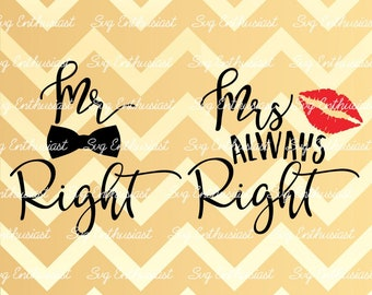 Mr Right Mrs Always Right SVG, Mr and Mrs Svg, Husband wife svg, Love svg, Spouse svg, Wedding svg, EPS, Dxf, Cut File, Clip Art, Vector,