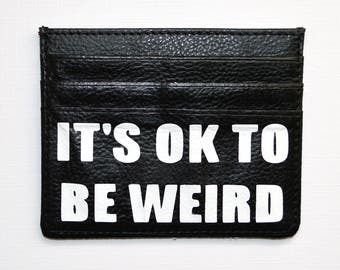 It's ok to be weird leather wallet - funny wallet - credit card holder - credit card holders - leather wallets - gift idea - funny gift idea