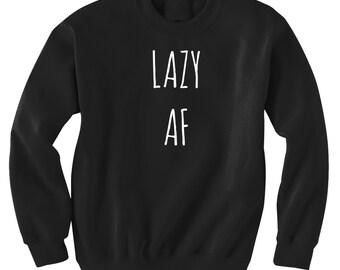 Lazy AF  Sweatshirt Black or Gray