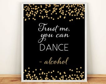 Wedding Sign Trust me You can Dance Alcohol 8x10 Gold Glitter Confetti Alcohol Bar Sign DIY Printable Digital INSTANT DOWNLOAD 300dpi