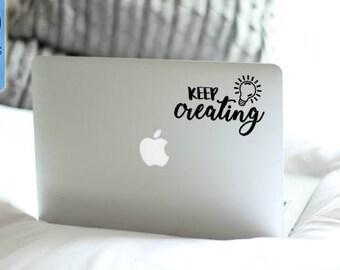 Keep Creating inspiring and motivational Macbook / Laptop Vinyl Decal