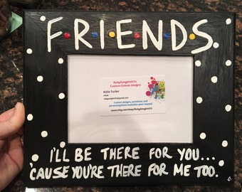 "FRIENDS I'll Be There For You... 5"" X 7"" Photo Slot Picture Frame Hand-Painted FRIENDS TV Show Larger Version"