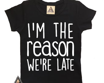 I'M THE REASON We're Late kids tee / late kids shirt / funny toddler shirt / Graphic kids tee