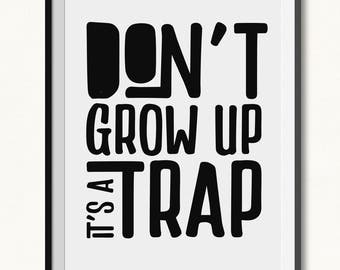 Don't Grow Up Print / Don't Grow Up Printable / DIGITAL / Don't Grow Up It's A Trap / Monochrome Print / Monochrome Art / Boys Room Print