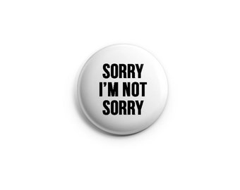 "Sorry I'm not Sorry - 1.25"" pinback button, pin, badge, stocking stuffer, funny button, sarcastic button, sarcasm, fake apology"