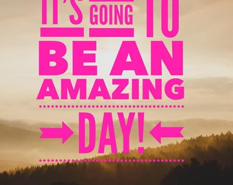It' going to be an amazing day!