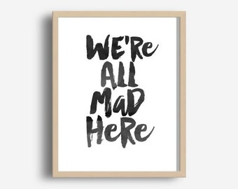 We're all Mad Here, Printable Art, Office Wall Art, Typography Poster, Office Decor,  Modern Wall Art, Home wall Decor
