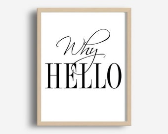 Why Hello, Why Hello Print, Digital Download, Why Hello Printable, Typography Print, Home Decor,Wall Decor,