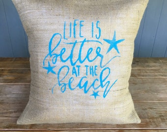 Life is better at the Beach, Beach Life, Life at the Beach, Life is better at the Beach Pillow, Quote Pillow, Burlap Pillow
