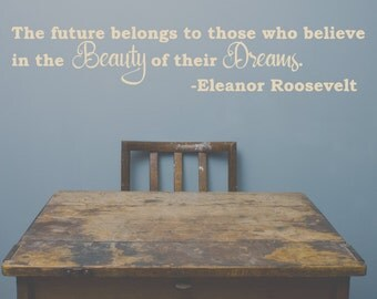 Eleanor Roosevelt quote wall decal, The future belongs to those who believe in the beauty of their dreams, Dreams quote vinyl wall decal