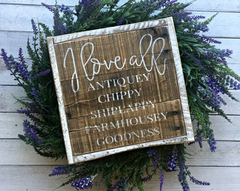 I Love All Antiquey Chippy Shiplappy Farmhousey Goodness | Pallet Sign | Farmhouse | Shiplap | Rustic Sign | Country Sign
