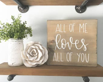 All Of Me Loves All Of You - Wood Sign