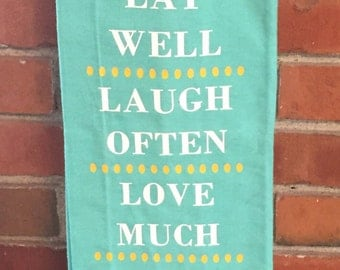 Eat Well, Laugh Often, Love Much Kitchen Towel. Fun Kitchen Towel Quote. Flour Sack Kitchen Towel