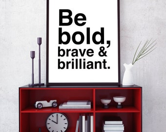 Be Bold, Be Brave, Printable Wall Art Prints, Instant Download Printable Art, Printable Quotes, Digital Print, Digital Download, Wall Art,