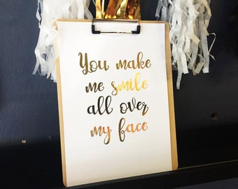 You make me smile all over my face foil print