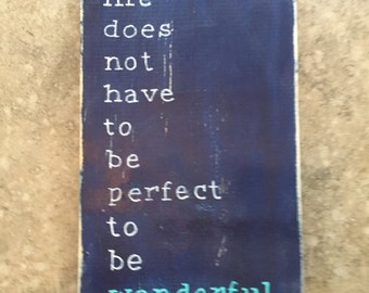 life doesn't have to be perfect ... Wood Sign