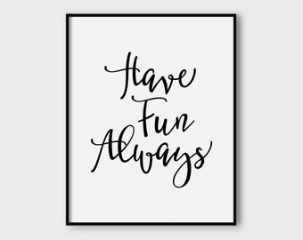 Have Fun Always, printable quote, printable art, downloadable print, modern   wall art, typography print, motivational print,