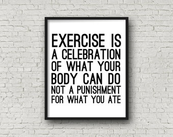 Exercise Is A Celebration Of What Your Body Can Do Not A Punishment For What You Ate, Motivational Poster, Inspirational Wall Art, Quote Art