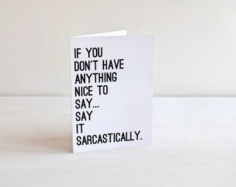 If You Don't Have Anything Nice To Say Say It Sarcastically, Printable Card, Greeting Cards, Blank Cards, Funny Cards For Friends, Printable