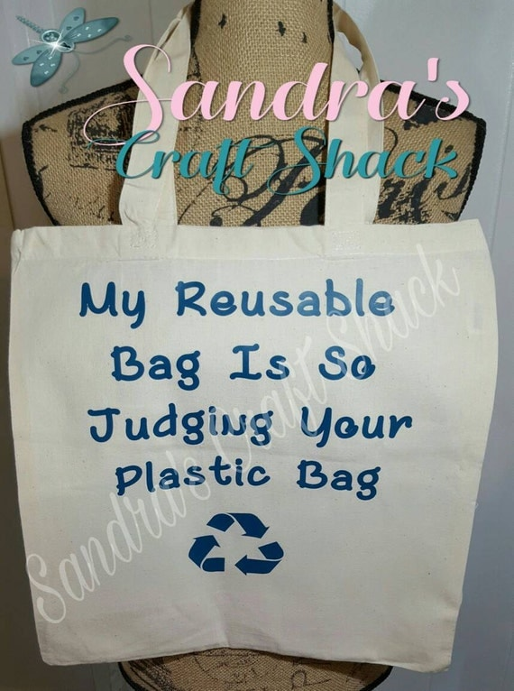 Reusable Shopping Bags,  My reusable bag is so judging your plastic bag,  can customize and put most pics/sayings
