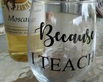 Because wine glass, stemless wine glass, teacher appreciation, funny, because I teach.