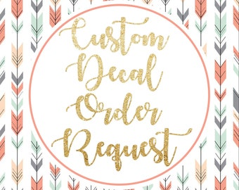 Custom Decal Order Request! Don't see a decal you want listed? NO PROBLEM - Request it here!
