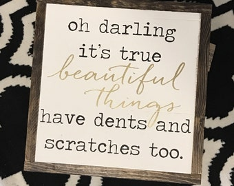 Oh darling its true - beautiful things have dents and scratches too