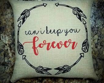 Can I keep you forever. Decorative burlap throw pillow. 14x14 printed burlap decorative pillow. Burlap pillow. Faux Burlap Wedding decor