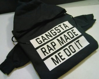 SALE!! Gangsta Rap made me do it, Gangsta rap, hoodie, hooded sweatshirt