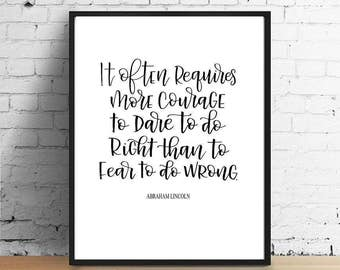 Abraham Lincoln Quote | It often requires more courage to dare to do right than to fear to do wrong | Abe Lincoln Calligraphy Printable