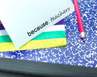 "Blank Folded Greeting Card Set - ""because: teachers"" Thank You Gift"