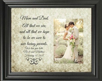Wedding Gift for Parents, Mom and Dad All That We Are and All That We Hope To Be, Mother of the Bride,  Parents Thank You Gift