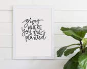 Grow Where You Are Planted Inspirational Quote Digital Download, Art Print, Gallery Wall Art, Digital Print